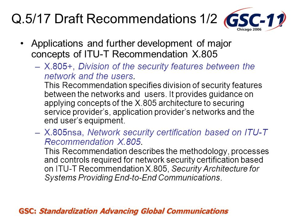 GSC: Standardization Advancing Global Communications Q.5/17 Draft Recommendations 1/2 Applications and further development of major concepts of ITU-T