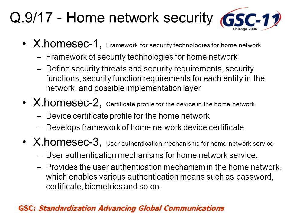 GSC: Standardization Advancing Global Communications Q.9/17 - Home network security X.homesec-1, Framework for security technologies for home network