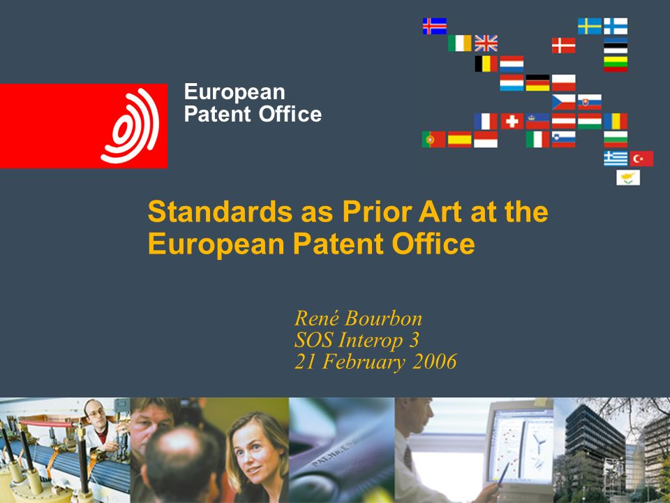 European Patent Office Standards as Prior Art at the European Patent Office René Bourbon SOS Interop 3 21 February 2006
