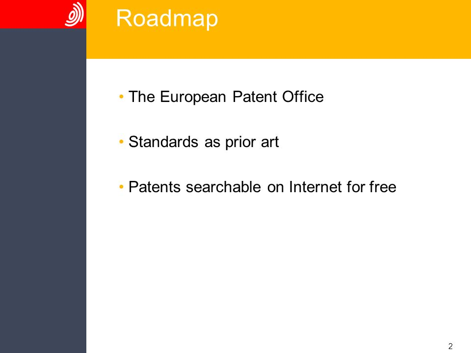 2 Roadmap The European Patent Office Standards as prior art Patents searchable on Internet for free