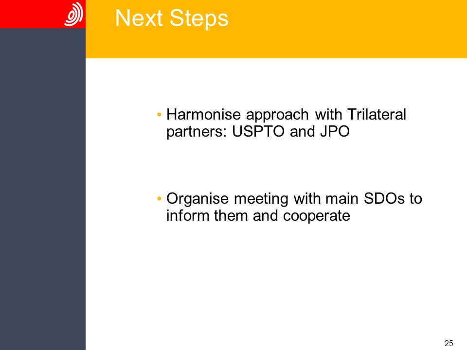25 Next Steps Harmonise approach with Trilateral partners: USPTO and JPO Organise meeting with main SDOs to inform them and cooperate