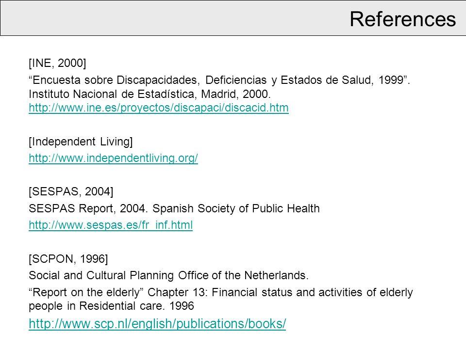 References [INE, 2000] Encuesta sobre Discapacidades, Deficiencias y Estados de Salud, 1999. Instituto Nacional de Estadística, Madrid, 2000. http://w