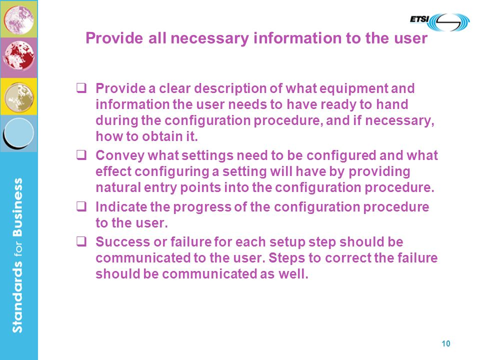 10 Provide all necessary information to the user Provide a clear description of what equipment and information the user needs to have ready to hand during the configuration procedure, and if necessary, how to obtain it.