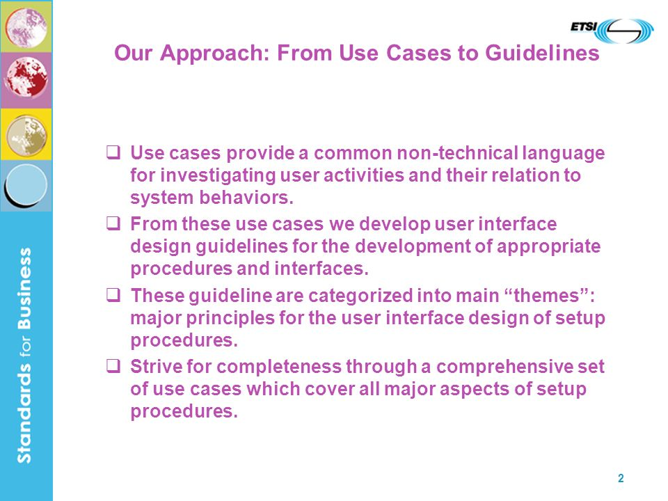 2 Our Approach: From Use Cases to Guidelines Use cases provide a common non-technical language for investigating user activities and their relation to system behaviors.