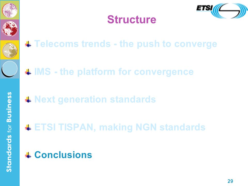 29 Structure Telecoms trends - the push to converge IMS - the platform for convergence Next generation standards ETSI TISPAN, making NGN standards Con