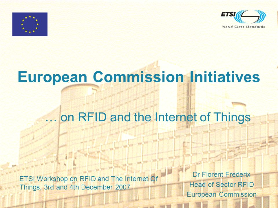 RFID and The Internet Of Things, ETSI, December 2007 2 Content The Cluster of European RFID projects (CERP) RFID standards mandate RFID policy actions RFID and international cooperation
