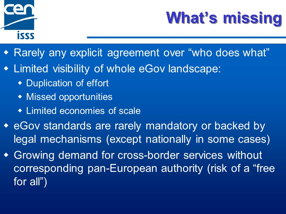 Whats missing Rarely any explicit agreement over who does what Limited visibility of whole eGov landscape: Duplication of effort Missed opportunities