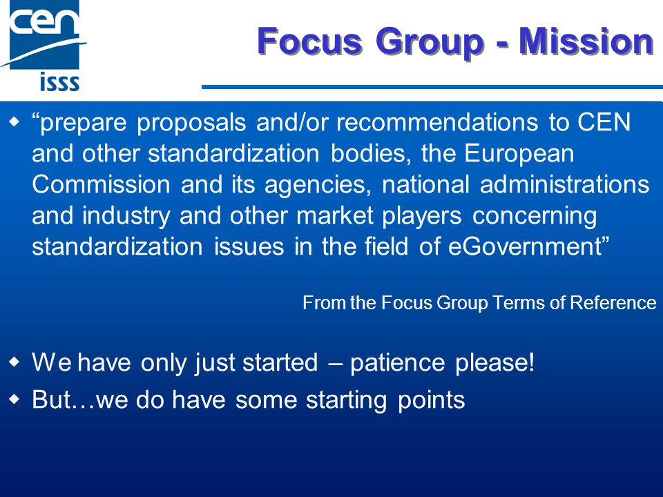 Focus Group - Mission prepare proposals and/or recommendations to CEN and other standardization bodies, the European Commission and its agencies, nati