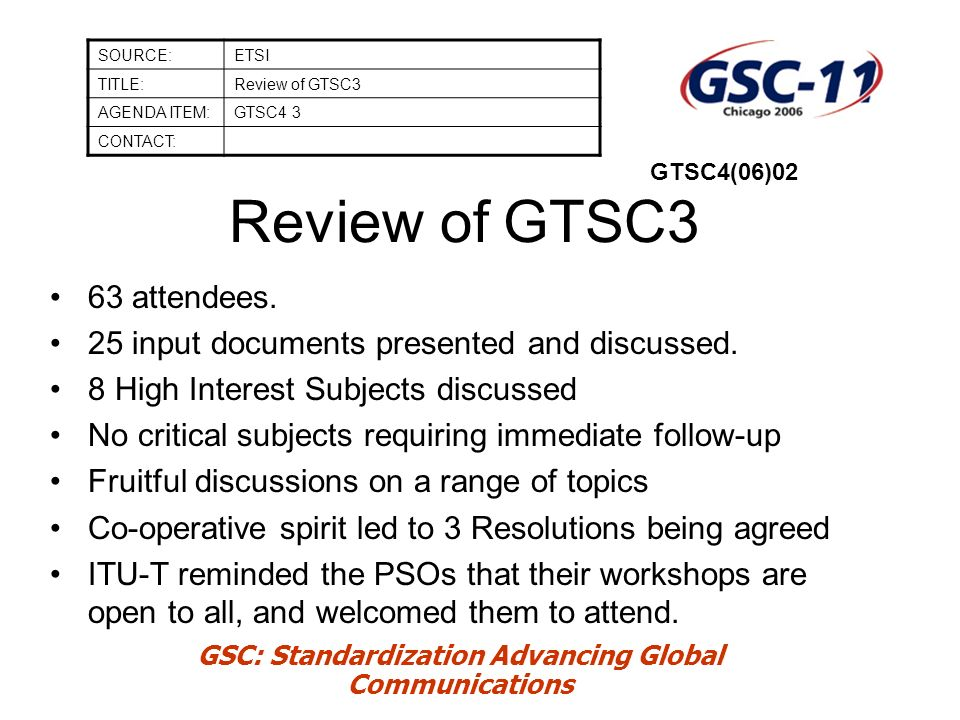 GSC: Standardization Advancing Global Communications Review of GTSC3 63 attendees.
