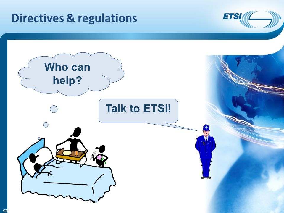 SEM26-01 Directives & regulations 7 Talk to ETSI! Who can help