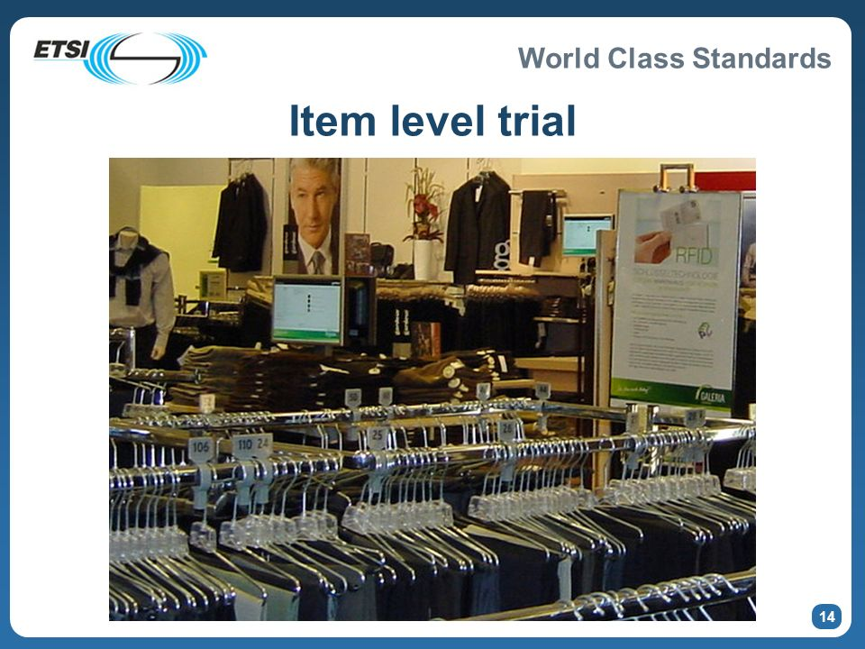 World Class Standards 13 Item level tagging European trial has started Further refinement in progress Verify commercial benefits