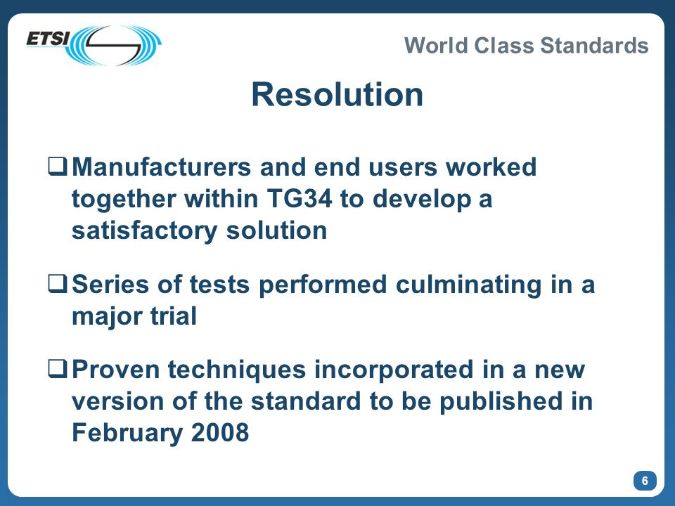 World Class Standards 5 Market reaction Publication of standard raised interest of major retailers in RFID Their requirements very different from original market input (i.e.