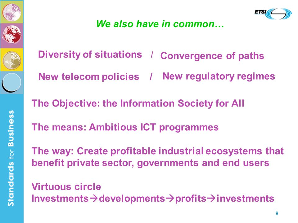 9 Diversity of situations / We also have in common… Convergence of paths New telecom policies / New regulatory regimes The Objective: the Information