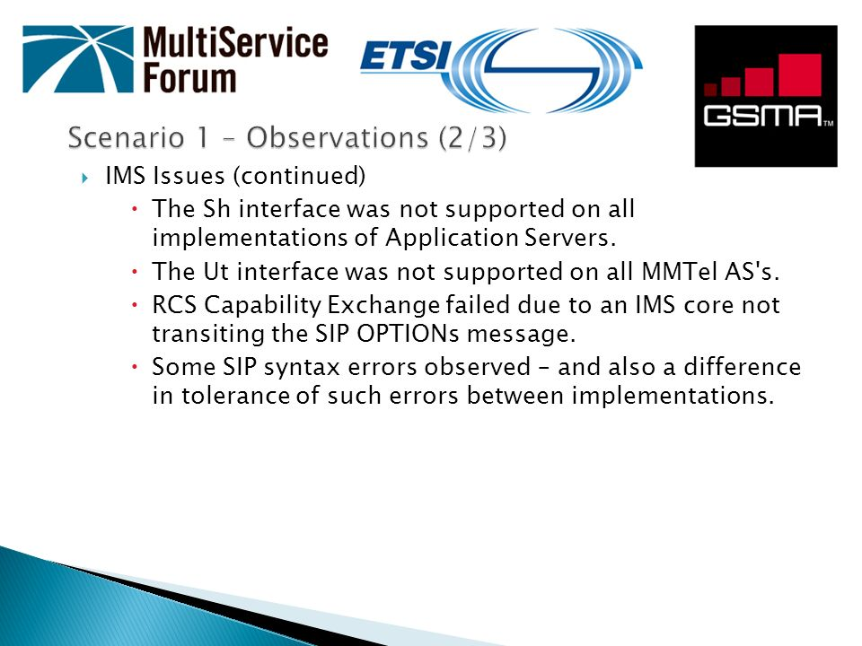 IMS Issues (continued) The Sh interface was not supported on all implementations of Application Servers. The Ut interface was not supported on all MMT
