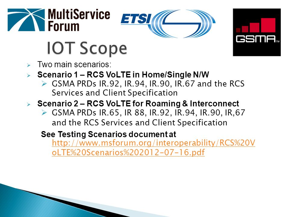 Sub-Scenarios & Test Plans (1/2) Scenario1 – Home/Single Network a - Attachment & Registration b - VoLTE & MMTEL services c - RCS services d – Multimedia & MMTEL services TS 103 029