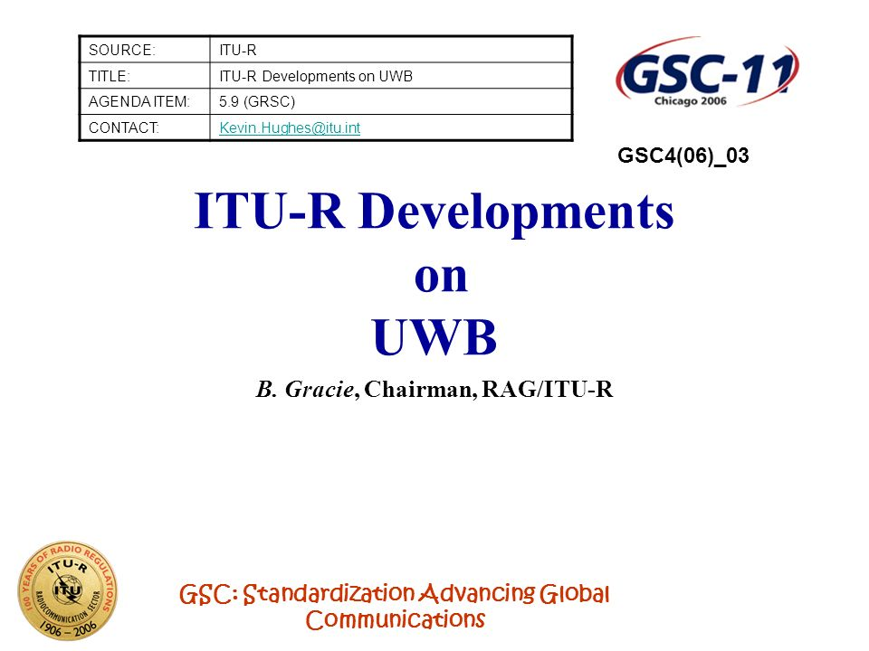 GSC: Standardization Advancing Global Communications ITU-R Developments on UWB B.