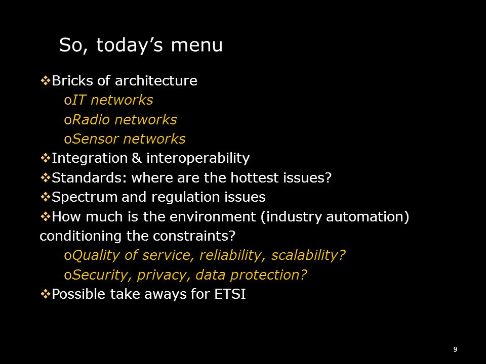 9 So, todays menu Bricks of architecture oIT networks oRadio networks oSensor networks Integration & interoperability Standards: where are the hottest