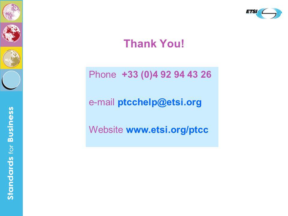 Thank You! Phone +33 (0)4 92 94 43 26 e-mail ptcchelp@etsi.org Website www.etsi.org/ptcc