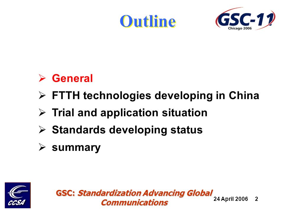 24 April 2006 3 GSC: Standardization Advancing Global Communications General There are total 4.05M km cable have been installed in China 160×10Gb/s and 80×40Gb/s DWDM system have been used in commercial network ASON, MSTP have been deployed in core and Metro network.