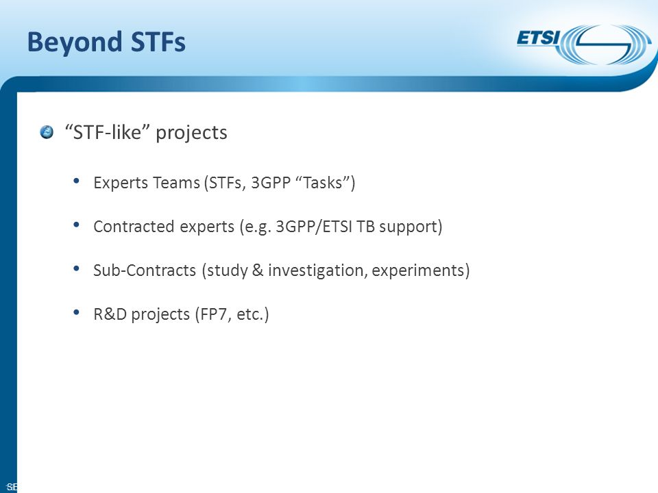 SEM08-14 Beyond STFs STF-like projects Experts Teams (STFs, 3GPP Tasks) Contracted experts (e.g. 3GPP/ETSI TB support) Sub-Contracts (study & investig