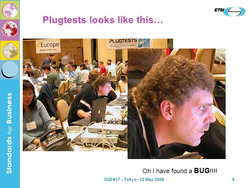 GGF#17 - Tokyo - 12 May 20069 Plugtests looks like this… Oh I have found a BUG !!!!