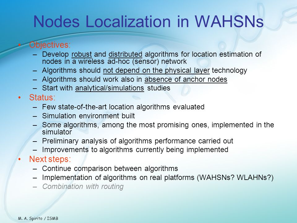 Nodes Localization in WAHSNs Objectives: –Develop robust and distributed algorithms for location estimation of nodes in a wireless ad-hoc (sensor) net
