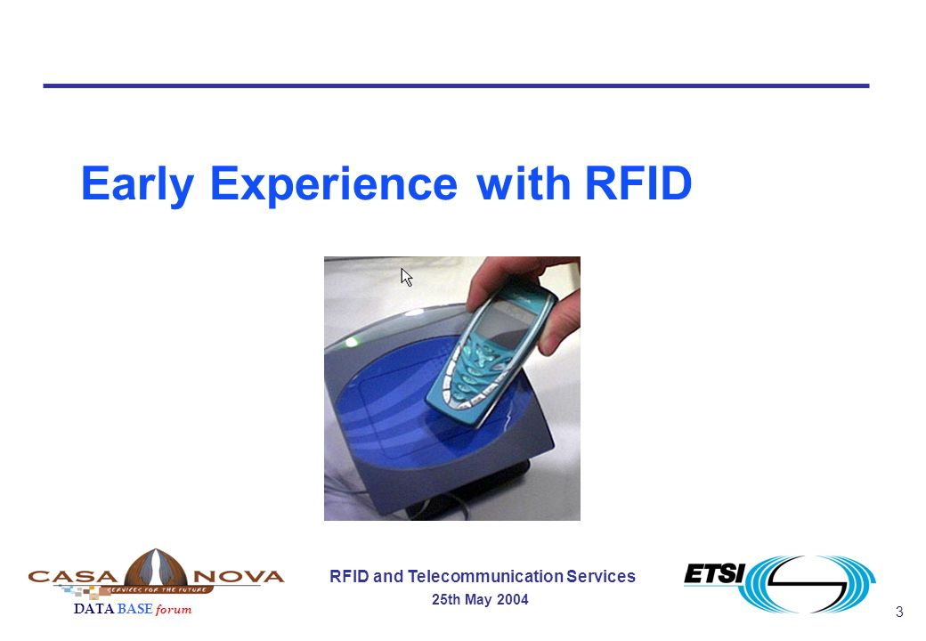 3 RFID and Telecommunication Services 25th May 2004 DATA BASE forum Early Experience with RFID