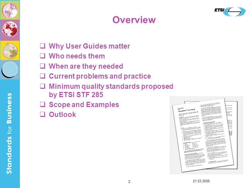 Overview Why User Guides matter Who needs them When are they needed Current problems and practice Minimum quality standards proposed by ETSI STF 285 Scope and Examples Outlook
