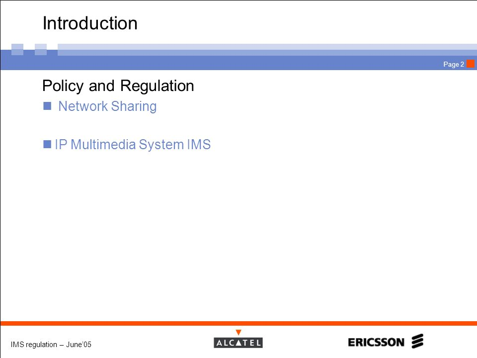 IMS regulation – June05 Page 2 Introduction Policy and Regulation Network Sharing IP Multimedia System IMS