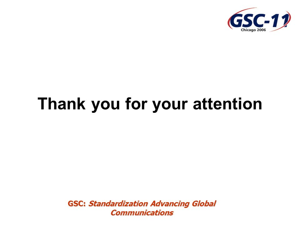 GSC: Standardization Advancing Global Communications Thank you for your attention