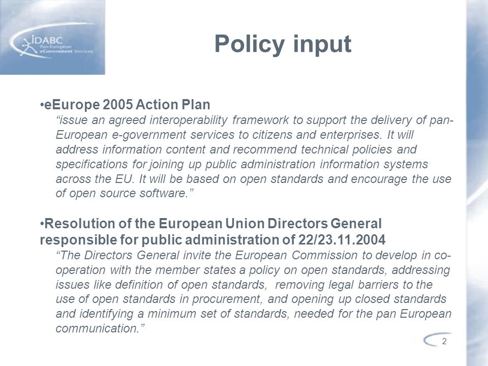 2 Policy input eEurope 2005 Action Plan issue an agreed interoperability framework to support the delivery of pan- European e-government services to c