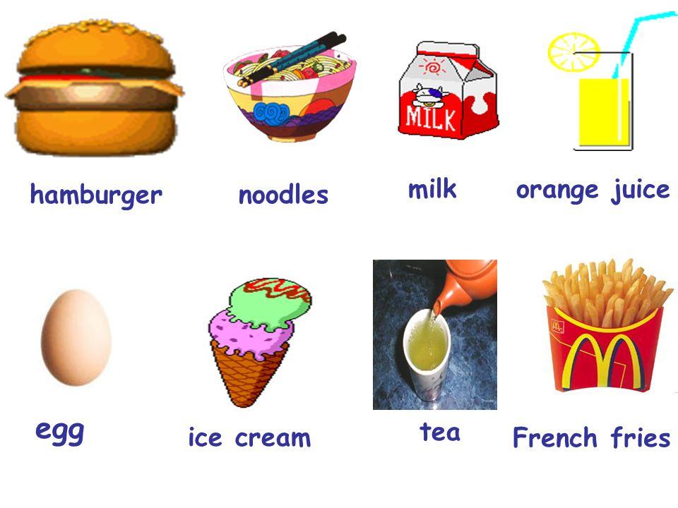 hamburger ice cream milk noodles orange juice egg tea French fries