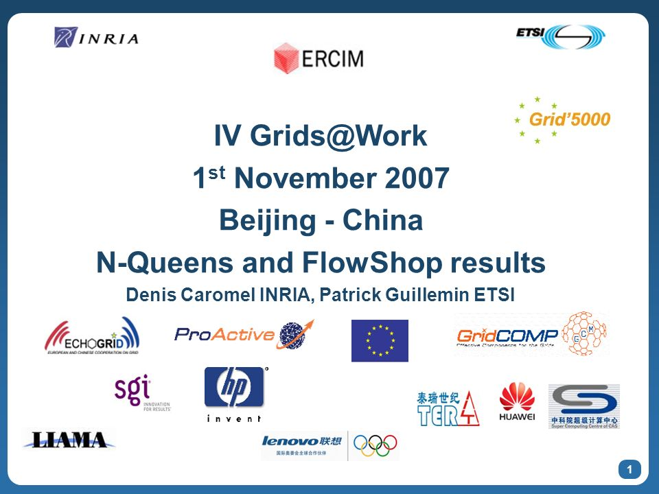 1 IV 1 st November 2007 Beijing - China N-Queens and FlowShop results Denis Caromel INRIA, Patrick Guillemin ETSI