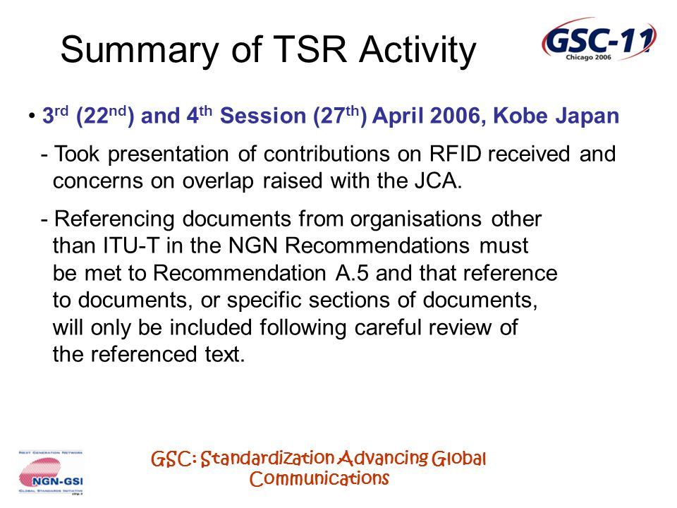 GSC: Standardization Advancing Global Communications Summary of TSR Activity 3 rd (22 nd ) and 4 th Session (27 th ) April 2006, Kobe Japan - Took pre