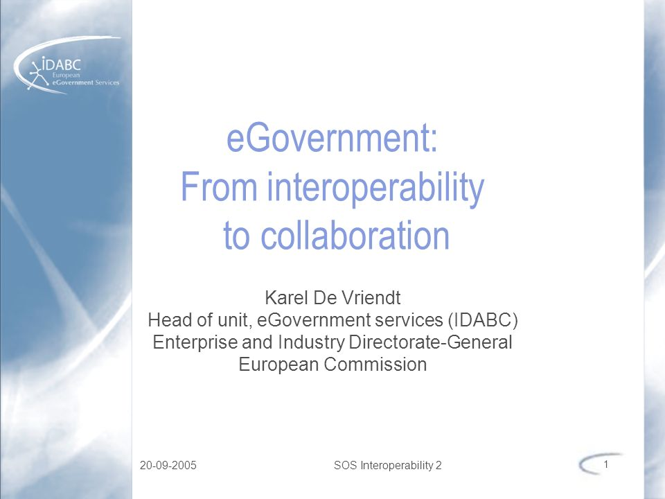 20-09-2005SOS Interoperability 2 1 eGovernment: From interoperability to collaboration Karel De Vriendt Head of unit, eGovernment services (IDABC) Ent