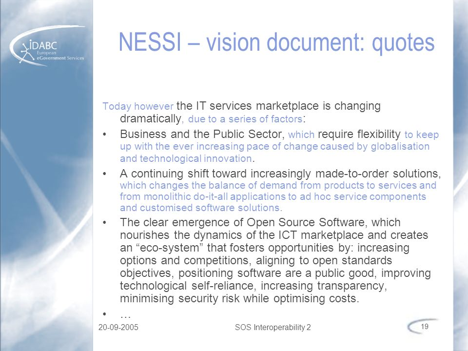 20-09-2005SOS Interoperability 2 19 NESSI – vision document: quotes Today however the IT services marketplace is changing dramatically, due to a serie