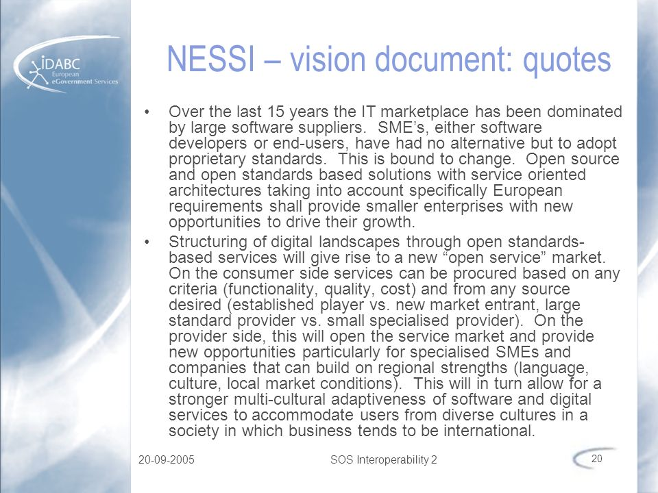20-09-2005SOS Interoperability 2 20 NESSI – vision document: quotes Over the last 15 years the IT marketplace has been dominated by large software sup
