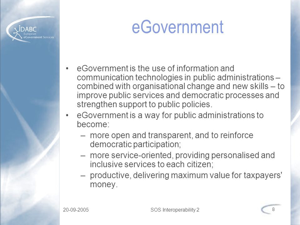 20-09-2005SOS Interoperability 2 8 eGovernment eGovernment is the use of information and communication technologies in public administrations – combin