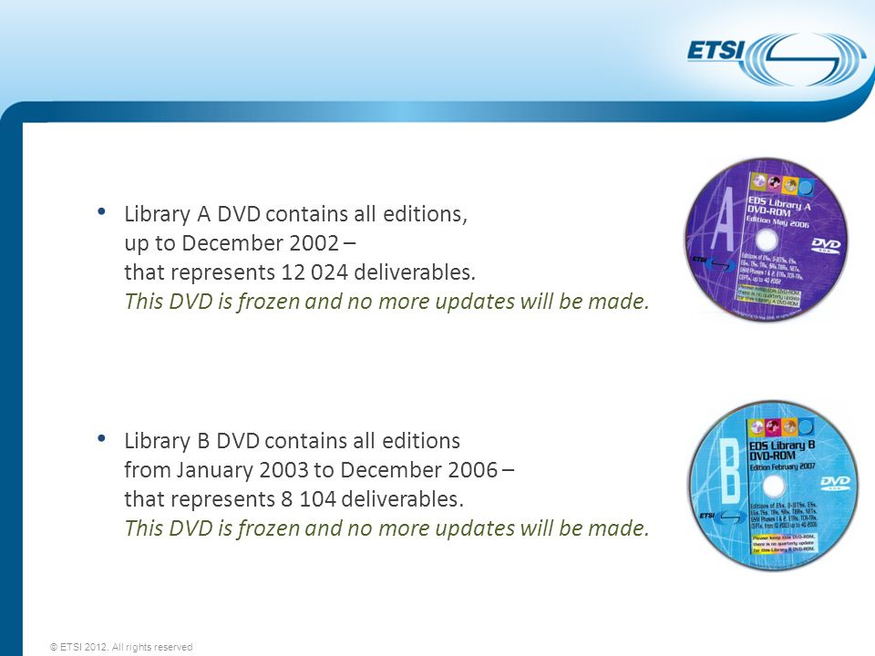 Library A DVD contains all editions, up to December 2002 – that represents 12 024 deliverables. This DVD is frozen and no more updates will be made. L