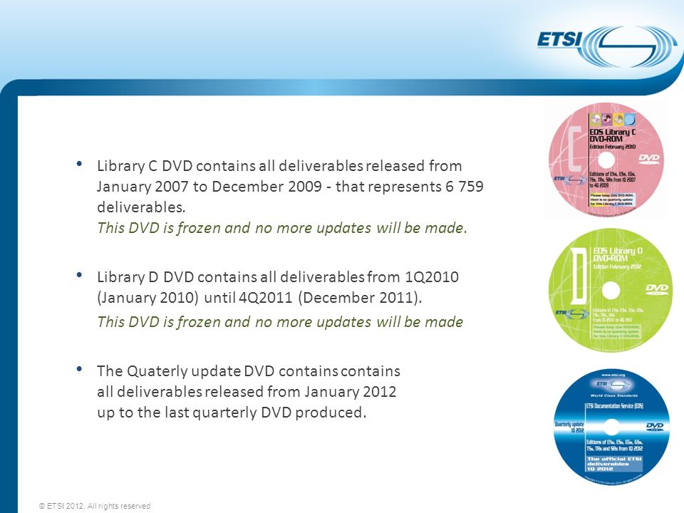 Library C DVD contains all deliverables released from January 2007 to December 2009 - that represents 6 759 deliverables. This DVD is frozen and no mo