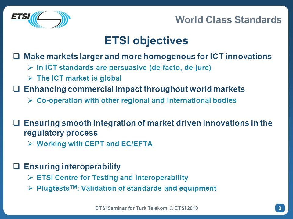 World Class Standards The ETSI way forward (4) – partnering and hosting ETSI offers hosting services of industry fora, e.g.