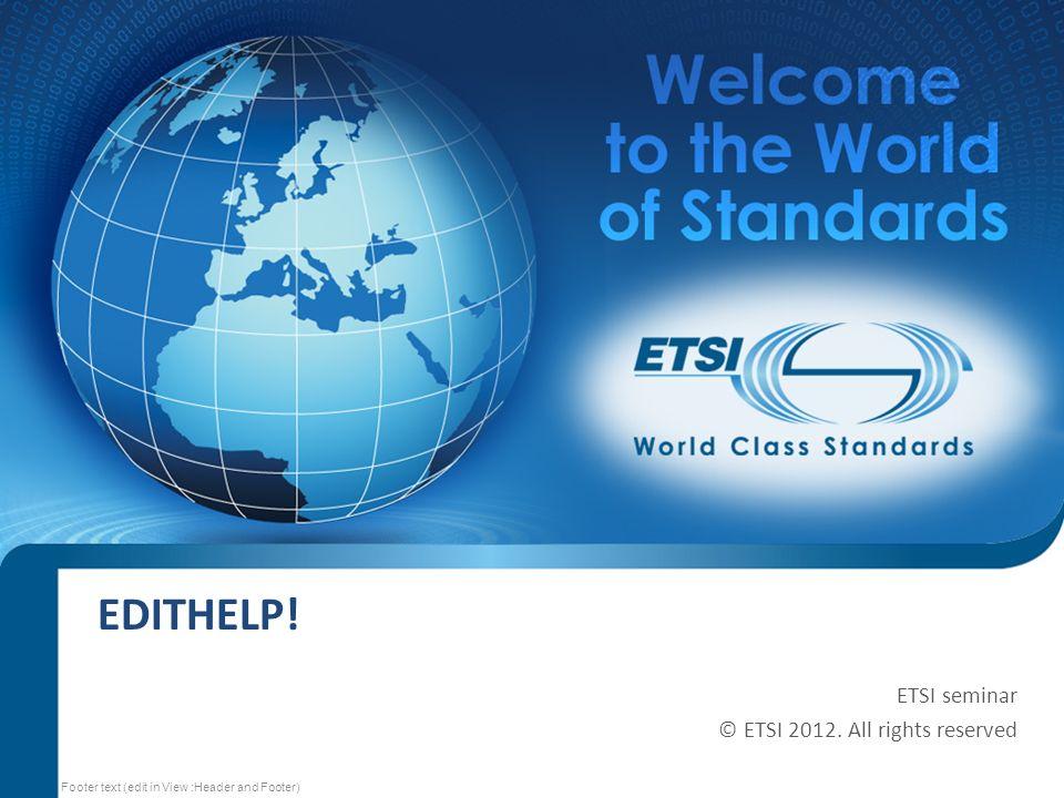 SEM13-03 EDITHELP. ETSI seminar © ETSI 2012.