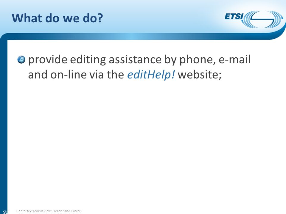 SEM13-03 What do we do. provide editing assistance by phone, e-mail and on-line via the editHelp.