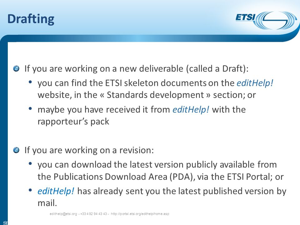 SEM13-03 Drafting If you are working on a new deliverable (called a Draft): you can find the ETSI skeleton documents on the editHelp.