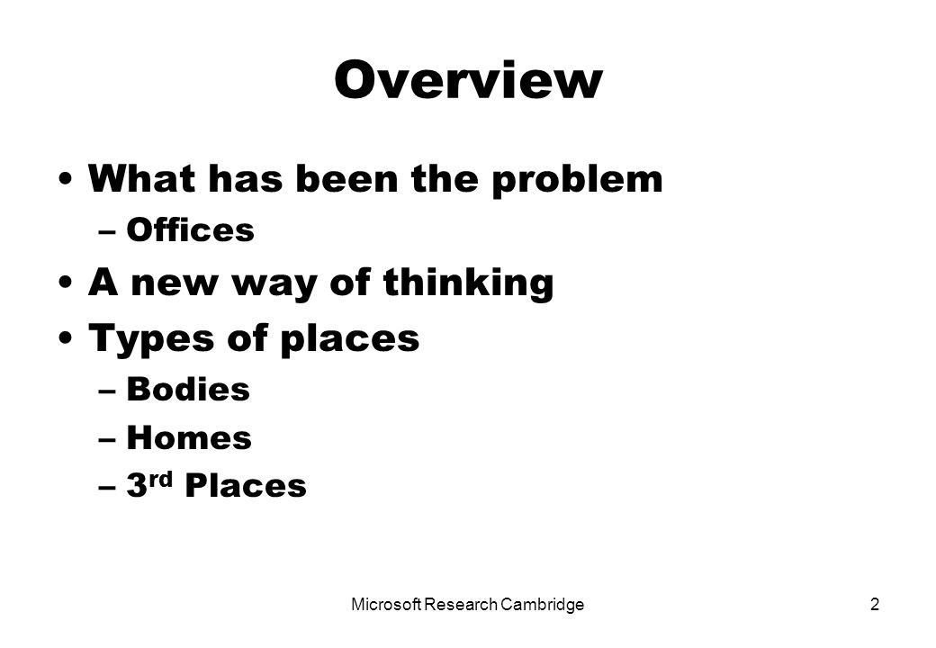 2 Overview What has been the problem –Offices A new way of thinking Types of places –Bodies –Homes –3 rd Places
