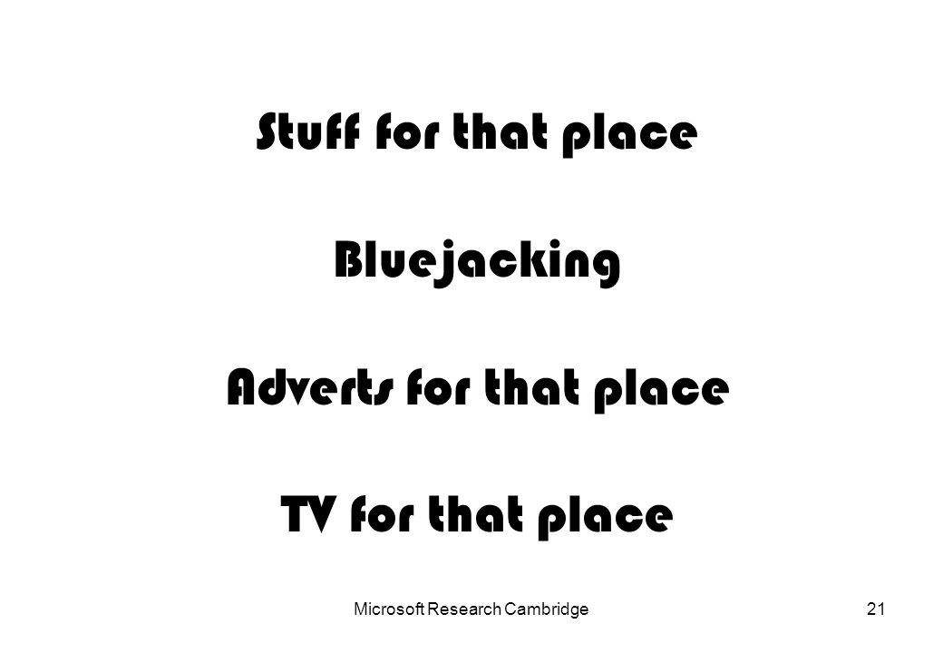 Microsoft Research Cambridge21 Stuff for that place Bluejacking Adverts for that place TV for that place