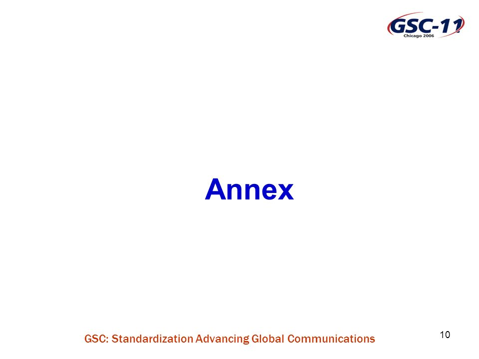 GSC: Standardization Advancing Global Communications 10 Annex