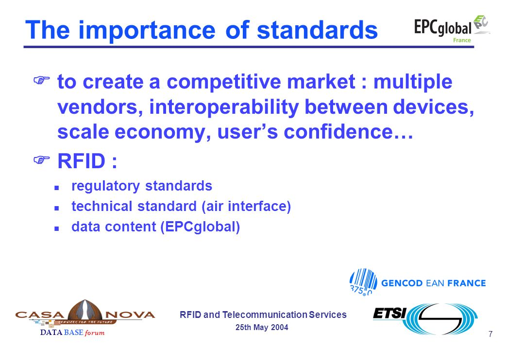 8 RFID and Telecommunication Services 25th May 2004 DATA BASE forum n regulatory standards n technical standard (air interface) n data content (EPCglobal) Relevant RFID standards