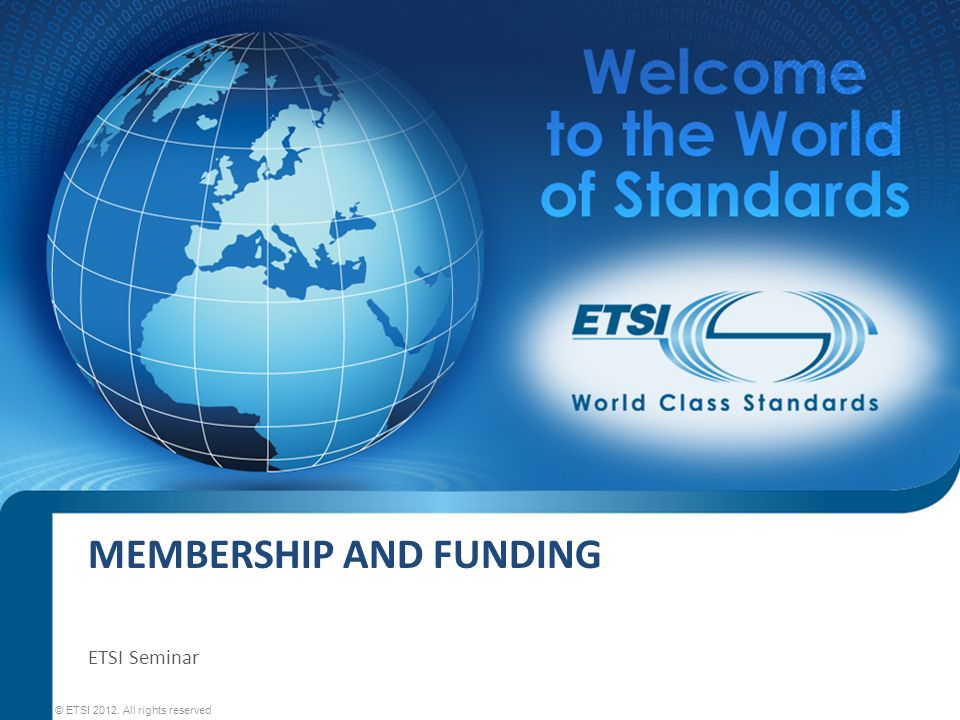 MEMBERSHIP AND FUNDING © ETSI 2012. All rights reserved ETSI Seminar
