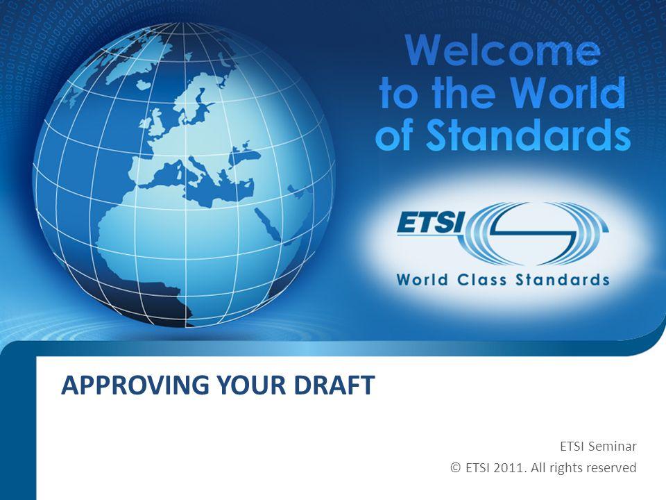 SEM14-05 APPROVING YOUR DRAFT ETSI Seminar © ETSI 2011. All rights reserved